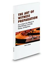 The Art of Witness Preparation: How to Prepare Your Witnesses to Testify Effectively